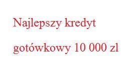 Najlepszy kredyt gotówkowy 10000 zł