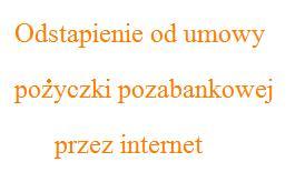 Odstąpienie od umowy pożyczki pozabankowej przez internet