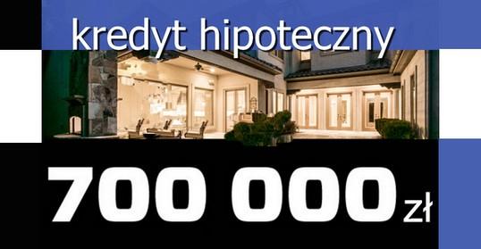 kredyt hipoteczny 700 tys zł