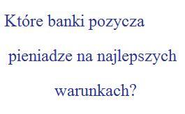 które banki pożyczą pieniądze na najlepszych warunkach