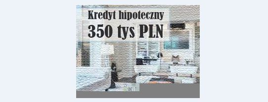kredyt hipoteczny 350 tys zł