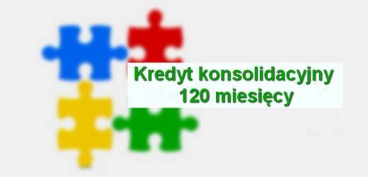 kredyt konsolidacyjny na 120 miesięcy 10 lat