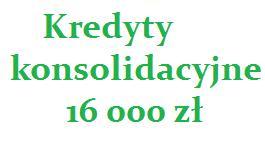 kredyty konsolidacyjne 16000 zł