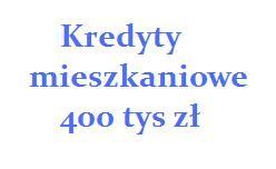 kredyty mieszkaniowe 400 tys zł