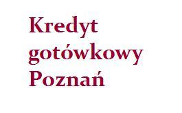 kredyt gotówkowy Poznań pożyczka gotówkowa