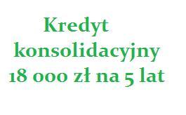 kredyt konsolidacyjny 18000 zł na 5 lat