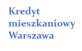 kredyt mieszkaniowy Warszawa na zakup mieszkania