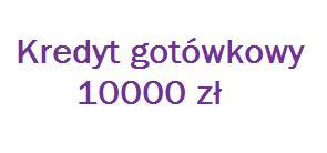 Kredyt gotówkowy 10000 zł