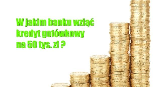 w jakim banku wziąć kredyt gotowkowy 50000 zł przegląd banków