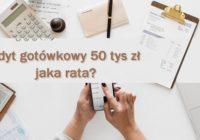 kredyt gotówkowy 50 tys. zł jaka będzie rata