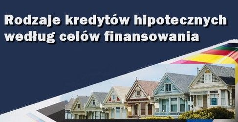 kredyty hipoteczne rodzaje według finansowania