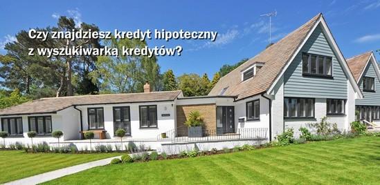 czy znajdziesz kredyt hipoteczny lub mieszkaniowy z wyszukiwarką