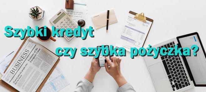 szybki kredyt czy szybka pożyczka