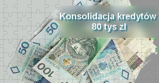 konsolidacja kredytów 80 tys zł banki