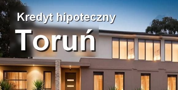 kredyt hipoteczny Toruń pośrednicy finansowi banki