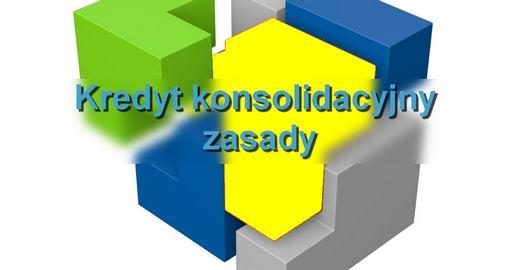 kredyt konsolidacyjny zasady konsolidacji