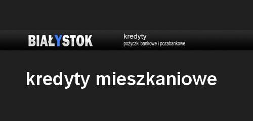kredyt mieszkaniowy Białystok banki pośrednicy finansowi