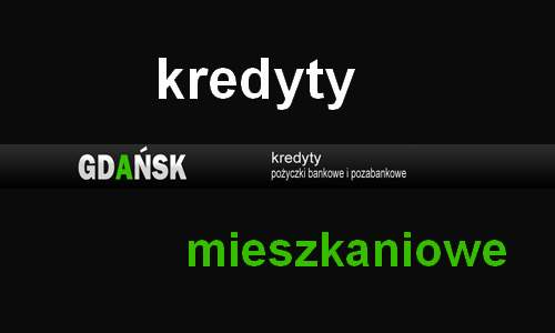 kredyt mieszkaniowy Gdańsk banki pośrednicy finansowi