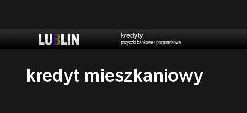 kredyt mieszkaniowy Lublin banki pośrednicy finansowi