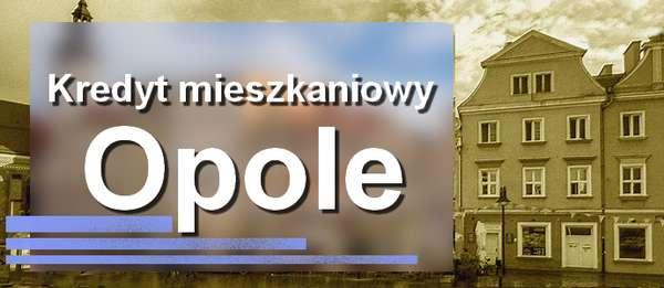 kredyt mieszkaniowy Opole banki pośrednicy finansowi