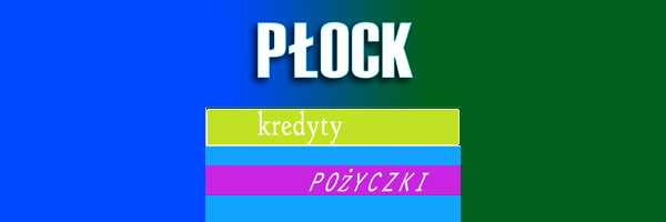 kredyt mieszkaniowy Płock banki pośrednicy finansowi