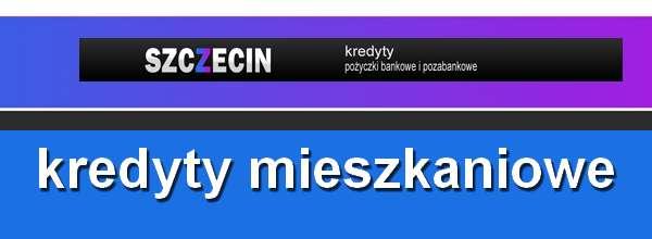 kredyt mieszkaniowy Szczecin banki pośrednicy finansowi