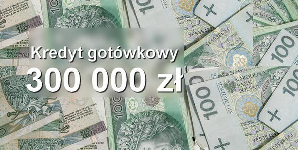 kredyt gotówkowy 300 000 zł w banku