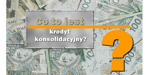 kredyt konsolidacyjny co to