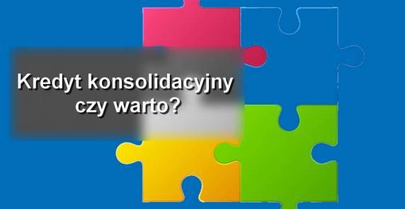 kredyt konsolidacyjny czy warto skonsolidować kredyty?