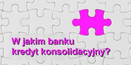 w jakim banku kredyt konsolidacyjny na skonsolidowanie kredytów