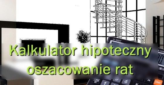kalkulator hipoteczny, czyli oszacowanie rat