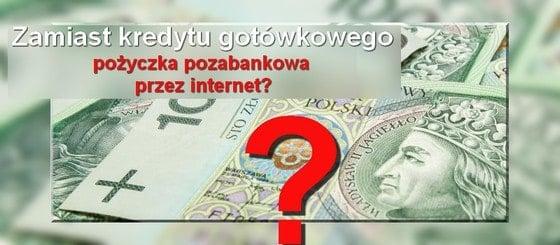 zamiast kredytu gotówkowego - pożyczka pozabankowa przez internet?
