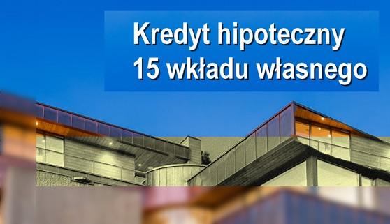kredyt hipoteczny 15 wkładu własnego