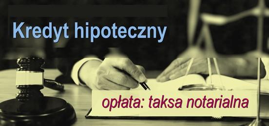 kredyt hipoteczny opłata notarialna taksa