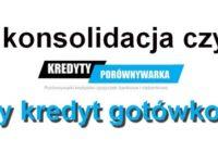 konsolidacja czy nowy kredyt gotówkowy