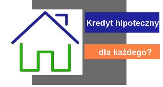 kredyt hipoteczny dla każdego