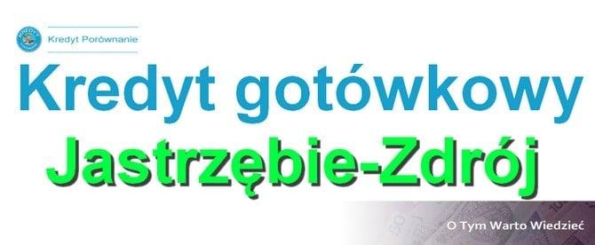 kredyt gotówkowy Jastrzębie-Zdrój