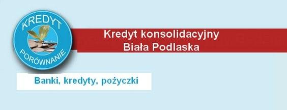 kredyt konsolidacyjny Biała Podlaska