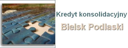 kredyt konsolidacyjny Bielsk Podlaski