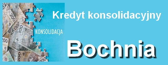 kredyt konsolidacyjny Bochnia