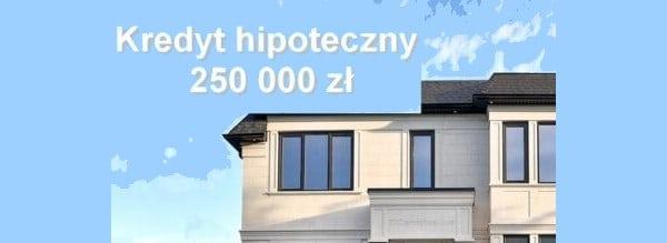 kredyt hipoteczny 250 000 zł