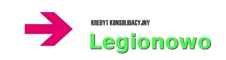 kredyt konsolidacyjny Legionowo