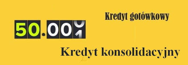 kredyt na 50 tys zł - gotówkowy lub konsolidacyjny