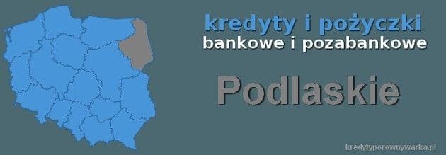 województwo podlaskie. Kredyty bankowe, pożyczki niebankowe
