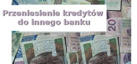 przeniesienie kredytu do innego banku. Kredyty konsolidacyjne